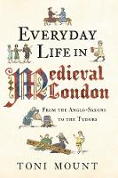 Everyday Life in Medieval London: From the Anglo-Saxons to the Tudors - Everyday Life in ... (Hardback)