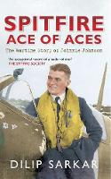 Spitfire Ace of Aces: The Wartime Story of Johnnie Johnson (Paperback)