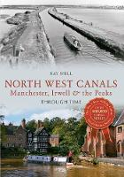 North West Canals Manchester, Irwell and the Peaks Through Time - Through Time (Paperback)
