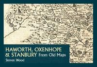 Haworth, Oxenhope & Stanbury from Old Maps (Paperback)