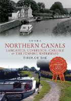 Northern Canals Lancaster, Ulverston, Carlisle and the Pennine Waterways Through Time - Through Time (Paperback)