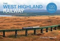 The West Highland Railway 120 Years (Paperback)