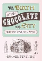 The Birth of The Chocolate City: Life in Georgian York (Paperback)