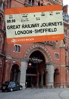 Great Railway Journeys: London to Sheffield - Great Railway Journeys (Paperback)