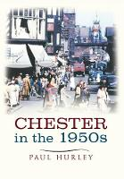 Chester in the 1950s: Ten Years that Changed a City - Ten Years that Changed a City (Paperback)