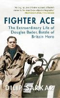 Fighter Ace: The Extraordinary Life of Douglas Bader, Battle of Britain Hero (Paperback)