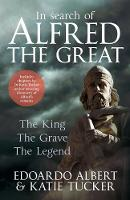 In Search of Alfred the Great: The King, The Grave, The Legend (Hardback)
