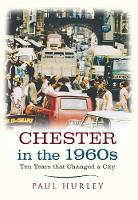 Chester in the 1960s: Ten Years that Changed a City - Ten Years that Changed a City (Paperback)