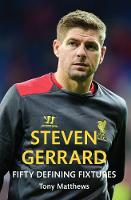 Steven Gerrard Fifty Defining Fixtures - Fifty Defining Fixtures (Paperback)