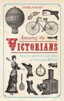 Amusing the Victorians: Leisure, Pleasure and play in Victorian Britain (Paperback)