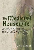 The Medieval Housewife: & Other Women of the Middle Ages (Paperback)