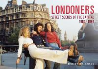 Londoners: Street Scenes of the Capital 1960-1989 (Paperback)