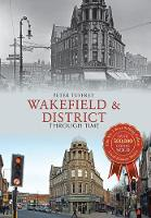 Wakefield & District Through Time - Through Time (Paperback)