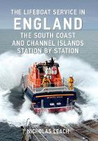 The Lifeboat Service in England: The South Coast and Channel Islands: Station by Station - The Lifeboat Service in ... (Paperback)