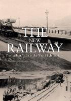 The New Railway: The Earliest Years of the West Highland Line (Paperback)