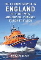 The Lifeboat Service in England: The South West and Bristol Channel: Station by Station - The Lifeboat Service in ... (Paperback)