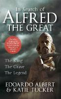 In Search of Alfred the Great: The King, The Grave, The Legend (Paperback)