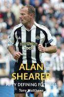 Alan Shearer Fifty Defining Fixtures - Fifty Defining Fixtures (Paperback)