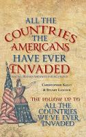 All the Countries the Americans Have Ever Invaded: Making Friends and Influencing People? (Paperback)