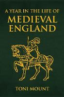 A Year in the Life of Medieval England - A Year in the Life of ... (Hardback)