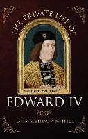 The Private Life of Edward IV (Hardback)