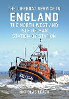 The Lifeboat Service in England: The North West and Isle of Man: Station by Station - The Lifeboat Service in ... (Paperback)
