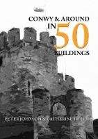 Conwy & Around in 50 Buildings - In 50 Buildings (Paperback)