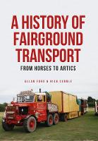 A History of Fairground Transport: From Horses to Artics (Paperback)