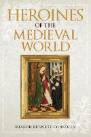 Heroines of the Medieval World (Hardback)