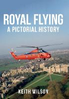 Royal Flying: A Pictorial History (Paperback)