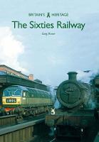 The Sixties Railway - Britain's Heritage Series (Paperback)