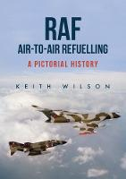RAF Air-to-Air Refuelling: A Pictorial History (Paperback)