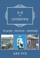 A-Z of Liverpool: Places-People-History - A-Z (Paperback)
