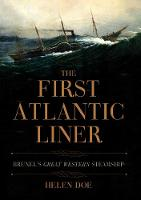 The First Atlantic Liner: Brunel's Great Western Steamship (Hardback)