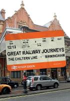Great Railway Journeys: The Chiltern Line to Birmingham - Great Railway Journeys (Paperback)