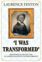 'I Was Transformed' Frederick Douglass: An American Slave in Victorian Britain (Hardback)