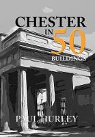 Chester in 50 Buildings - In 50 Buildings (Paperback)