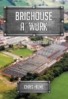 Brighouse at Work: People and Industries Through the Years - At Work (Paperback)