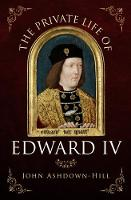 The Private Life of Edward IV (Paperback)