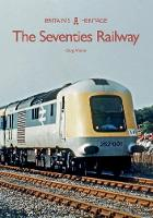 The Seventies Railway - Britain's Heritage Series (Paperback)