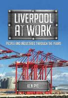 Liverpool at Work: People and Industries Through the Years - At Work (Paperback)