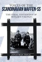 Voices of the Scandinavian Waffen-SS: The Final Testament of Hitler's Vikings (Hardback)