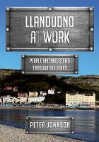 Llandudno at Work: People and Industries Through the Years - At Work (Paperback)