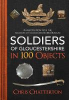 Soldiers of Gloucestershire in 100 Objects (Paperback)