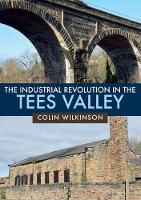 The Industrial Revolution in the Tees Valley (Paperback)