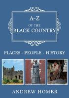 A-Z of The Black Country: Places-People-History - A-Z (Paperback)