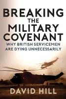 Breaking the Military Covenant: Why British Servicemen Are Dying Unnecessarily (Paperback)