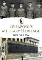 Liverpool's Military Heritage - Military Heritage (Paperback)