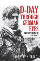 D-Day Through German Eyes: How the Wehrmacht Lost France (Hardback)