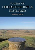 50 Gems of Leicestershire & Rutland: The History & Heritage of the Most Iconic Places - 50 Gems (Paperback)